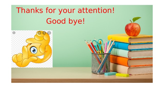 Thanks for your attention! Good bye!