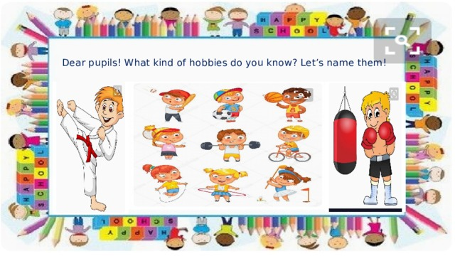 Dear pupils! What kind of hobbies do you know? Let's name them!