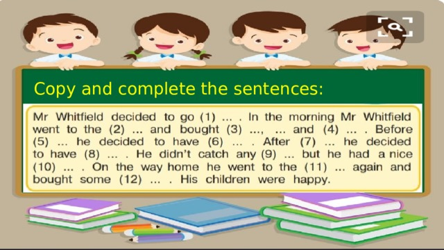 Copy and complete the sentences: