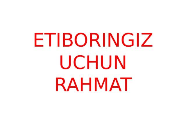 ETIBORINGIZ UCHUN RAHMAT