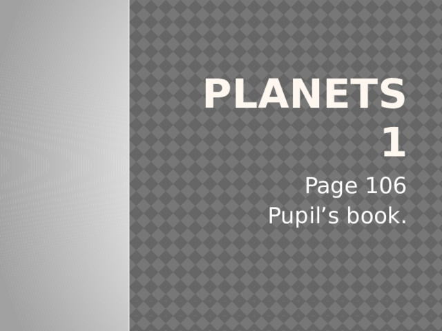 Planets 1 Page 106 Pupil's book.