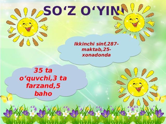 So'z o'yini Ikkinchi sinf,287-maktab,25-xonadonda 35 ta o'quvchi,3 ta farzand,5 baho