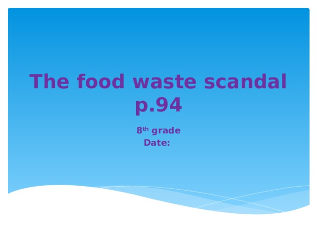 The food waste scandal p.94 8 th grade Date: