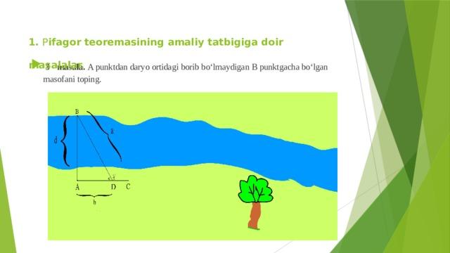 1. P ifagor teoremasining amaliy tatbigiga doir masalalar.