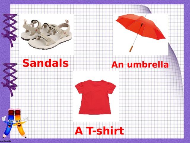 Sandals An umbrella A T-shirt