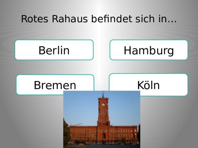 Rotes Rahaus befindet sich in… Hamburg Berlin Köln Bremen