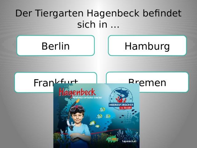 Der Tiergarten Hagenbeck befindet sich in … Berlin Hamburg Bremen Frankfurt
