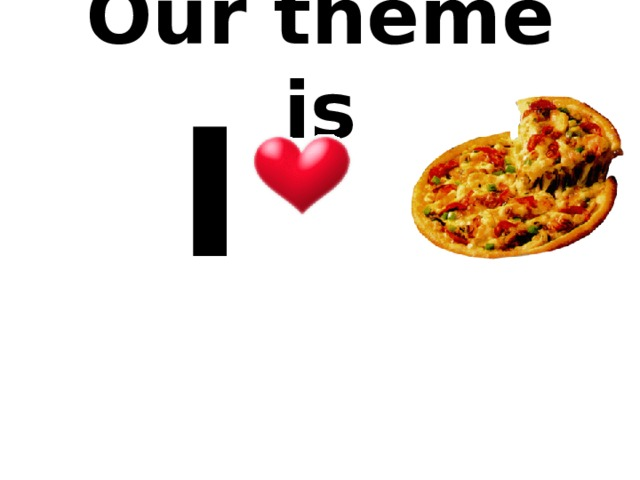 Our theme is  I