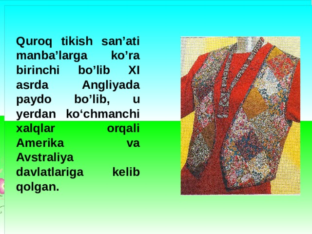 Quroq tikish san'ati manba'larga ko'ra birinchi bo'lib XI asrda Angliyada paydo bo'lib, u  yerdan ko'chmanchi xalqlar orqali Amerika va Avstraliya davlatlariga kelib qolgan.