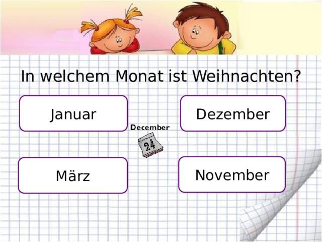 In welchem Monat ist Weihnachten? Dezember Januar November März