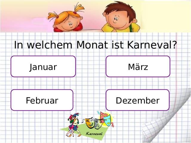 In welchem Monat ist Karneval? Januar März Dezember Februar