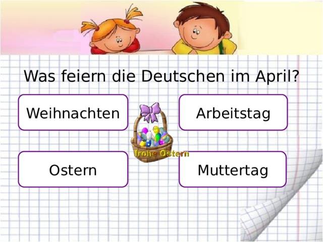Was feiern die Deutschen im April? Weihnachten Arbeitstag Muttertag Ostern