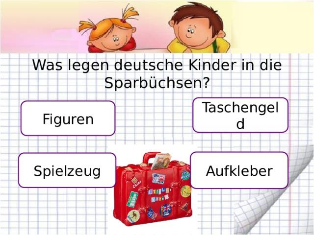 Was legen deutsche Kinder in die Sparbüchsen? Taschengeld Figuren Aufkleber Spielzeug