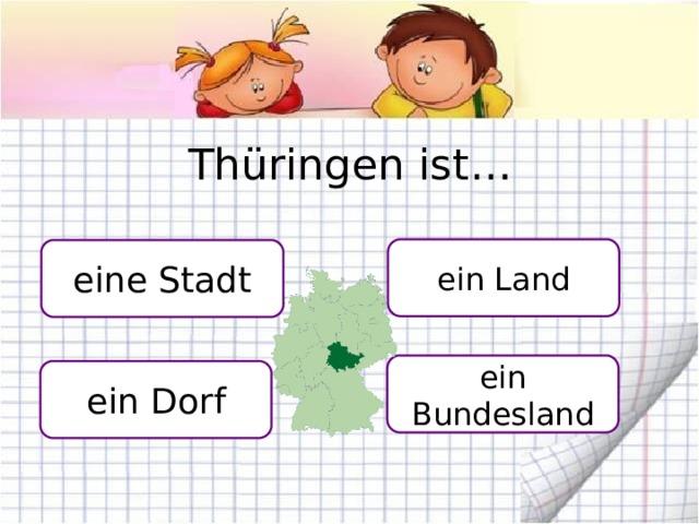 Thüringen ist… ein Land eine Stadt ein Bundesland ein Dorf