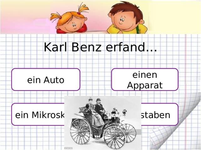 Karl Benz erfand… ein Auto einen Apparat Buchstaben ein Mikroskop