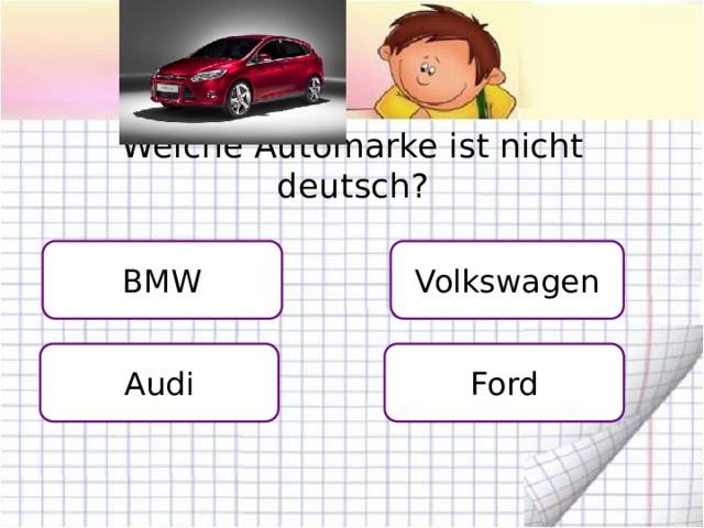 Welche Automarke ist nicht deutsch? BMW Volkswagen Audi Ford