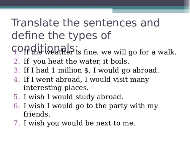 Translate the sentences and define the types of conditionals: