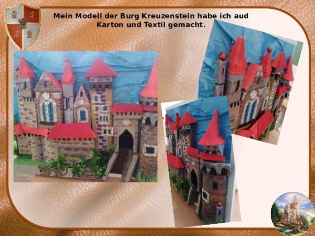 Mein Modell der Burg Kreuzenstein habe ich aud Karton und Textil gemacht.