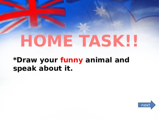 HOME TASK!! *Draw your funny animal and speak about it. next