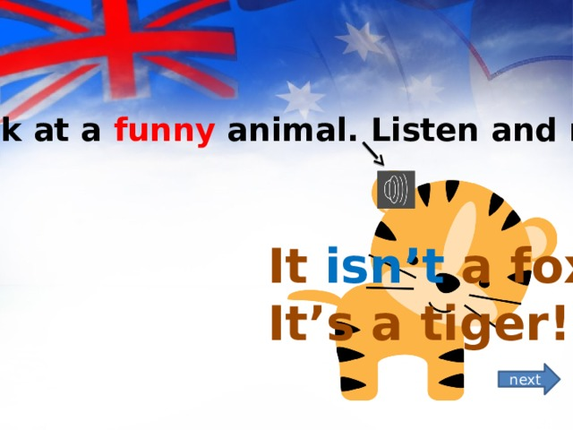 *Look at a funny animal. Listen and read.  It isn't a fox!  It's a tiger! next