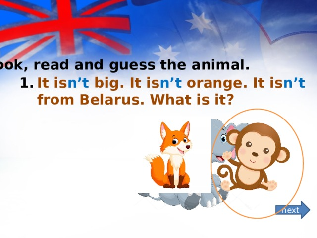 *Look, read and guess the animal. It is n't big. It is n't orange. It is n't from Belarus. What is it? next