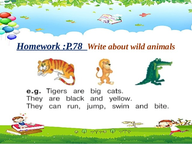Homework :P.78 Write about wild animals
