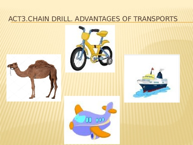 Act3.Chain Drill. Advantages of transports