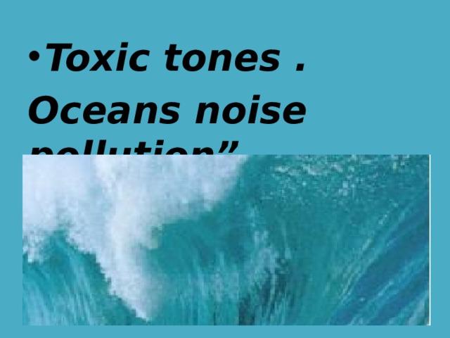 Toxic tones .