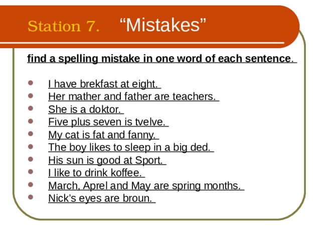 """Station 7. """"Mistakes"""" find a spelling mistake in one word of each sentence ."""