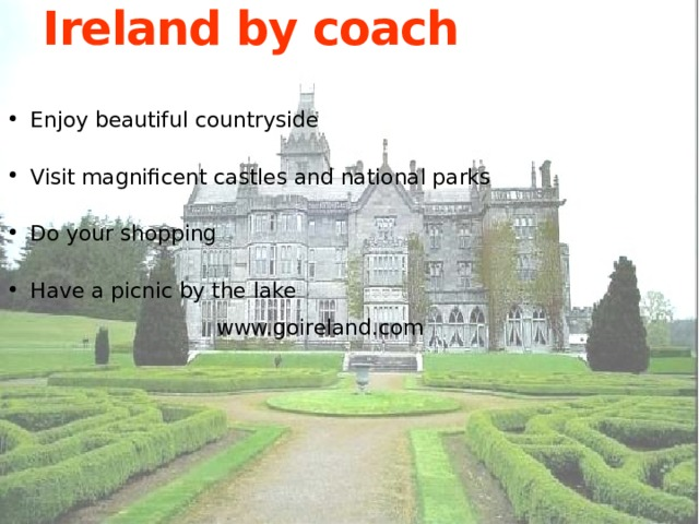Ireland by coach Enjoy beautiful countryside Visit magnificent castles and national parks Do your shopping Have a picnic by the lake  www.goireland.com
