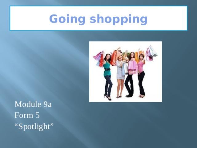 "Going shopping Module 9a Form 5 "" Spotlight"""