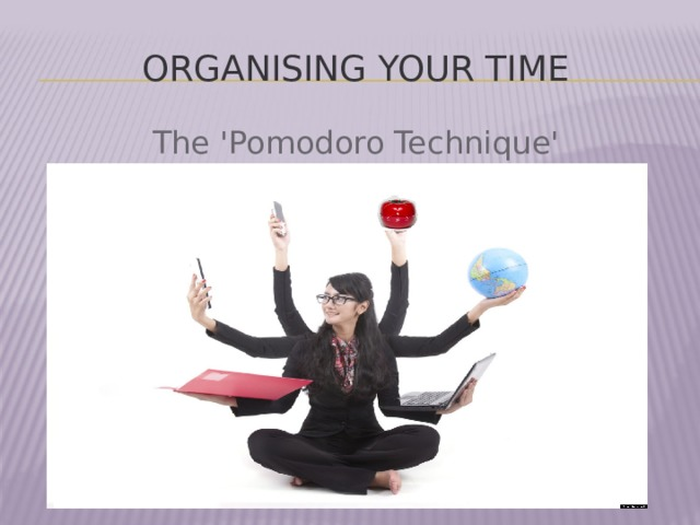Organising your time The 'Pomodoro Technique'