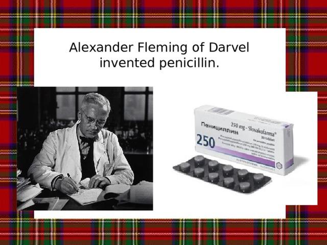 Alexander Fleming of Darvel invented penicillin.