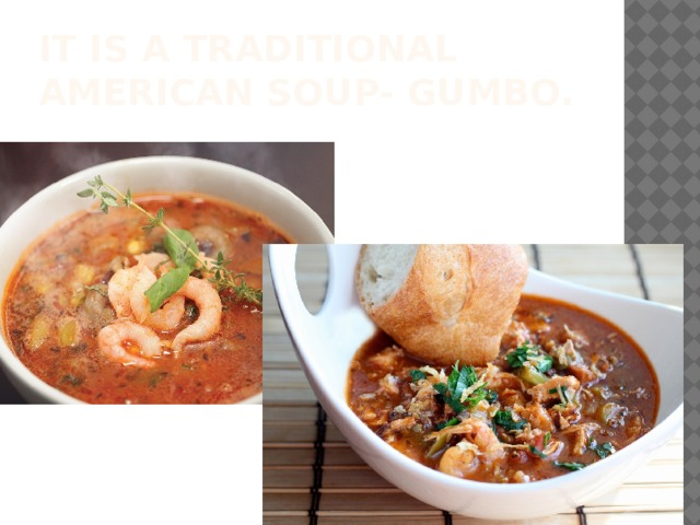It is a traditional american soup- gumbo.