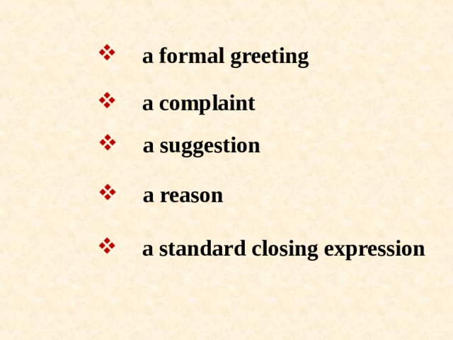 a formal greeting  a complaint  a suggestion  a reason  a standard closing expression