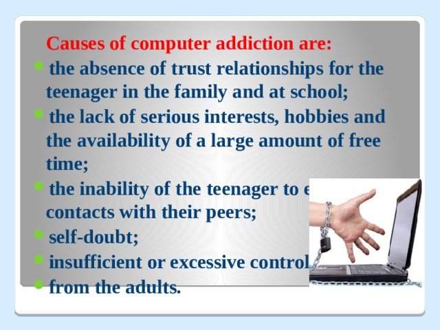 Causes of computer addiction are: