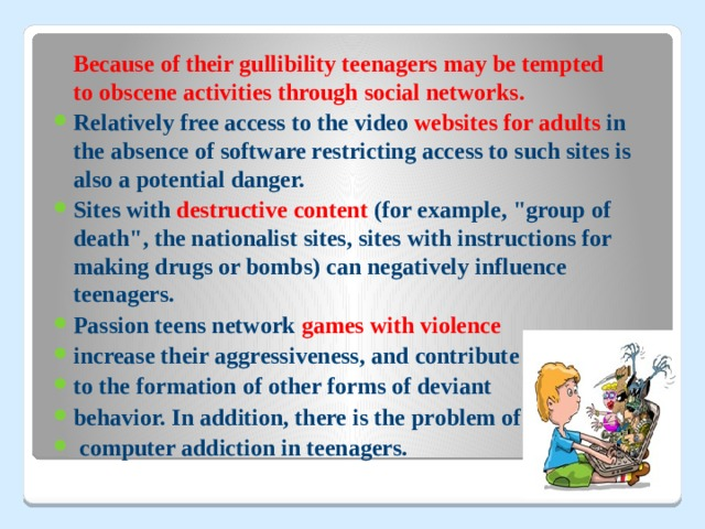 Because of their gullibility teenagers may be tempted toobscene activitiesthrough social networks.