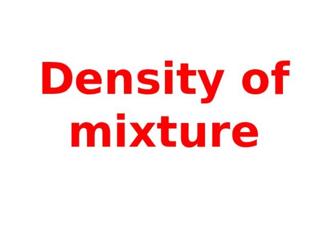 Density of mixture