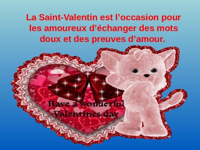 La Saint-Valentin est l'occasion pour les amoureux d'échanger des mots doux et des preuves d'amour.