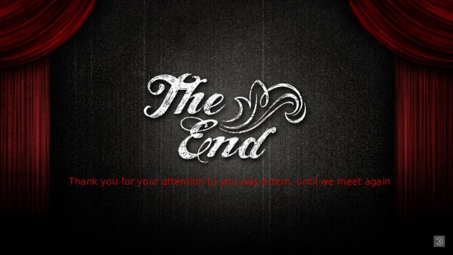 TheEnd Thank you for your attention to you was Artem, until we meet again