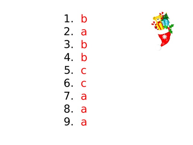 1. b 2. a 3. b 4. b 5. c 6. c 7. a 8. a 9. a