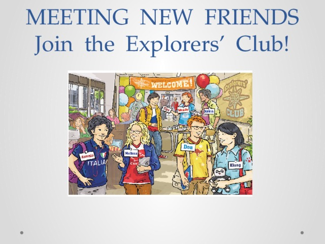 MEETING NEW FRIENDS  Join the Explorers' Club!
