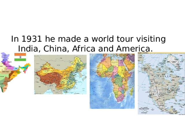 In 1931 he made a world tour visiting India, China, Africa and America.