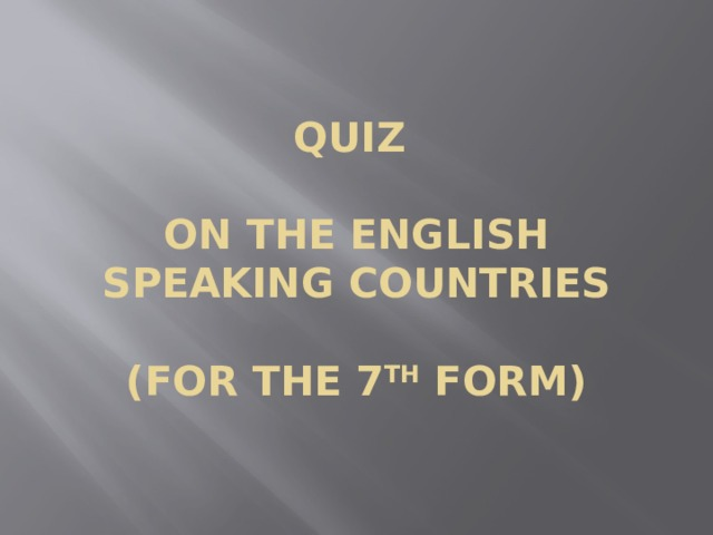 QUIZ   ON THE ENGLISH SPEAKING COUNTRIES   (FOR THE 7 TH FORM)