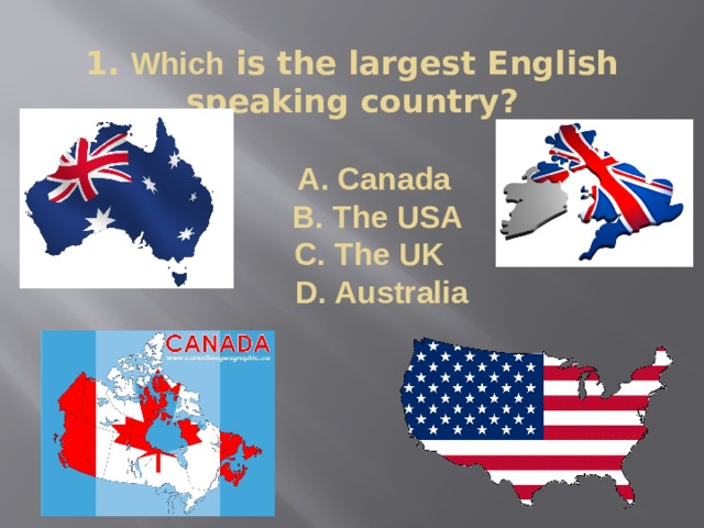 1. Which is the largest English speaking country?    A. Canada  B. The USA  C. The UK  D. Australia