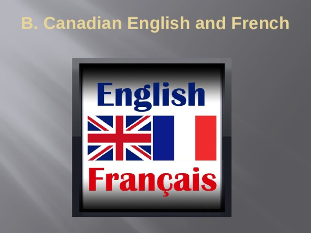 B. Canadian English and French