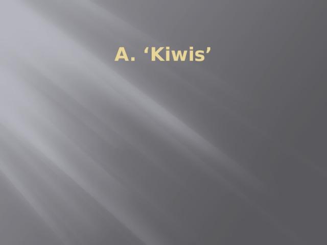 A. 'Kiwis'