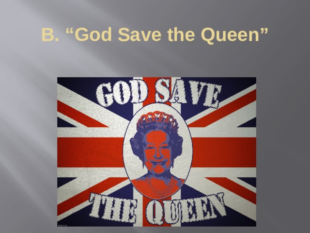 """B. """"God Save the Queen"""""""