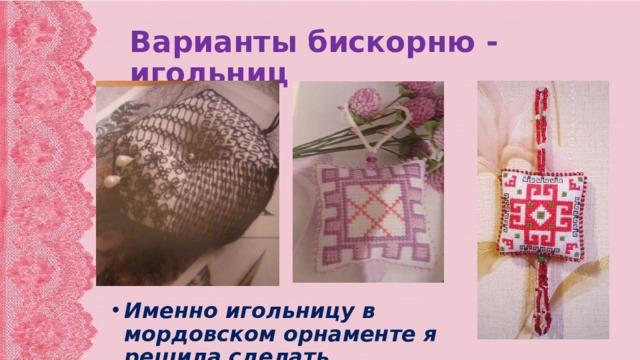 Варианты бискорню - игольниц Именно игольницу в мордовском орнаменте я решила сделать.