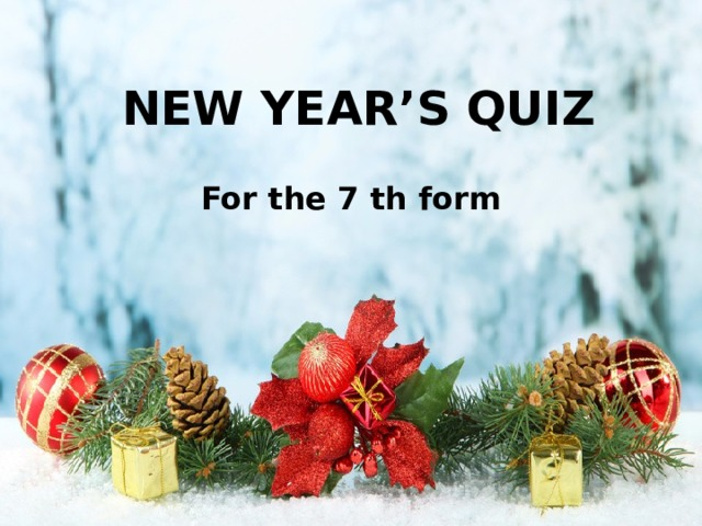NEW YEAR'S QUIZ For the 7 th form